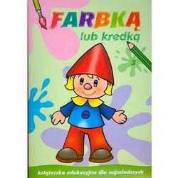 Farbką lub kredką 3. Książeczka edukacyjna dla najmłodszych (opr. miękka)