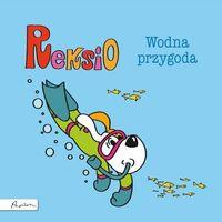 Literatura młodzieżowa, Reksio Wodna przygoda. Darmowy odbiór w niemal 100 księgarniach! (opr. twarda)