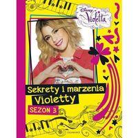 Literatura młodzieżowa, Sekrety i marzenia Violetty Sezon 3 - Wysyłka od 3,99 - porównuj ceny z wysyłką (opr. twarda)