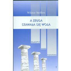 A Zeusa stawała się wola Z badań nad literaturą grecką - Wiktor Steffen (opr. miękka)
