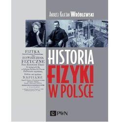 Historia fizyki w polsce - wróblewski kajetan andrzej (opr. twarda)
