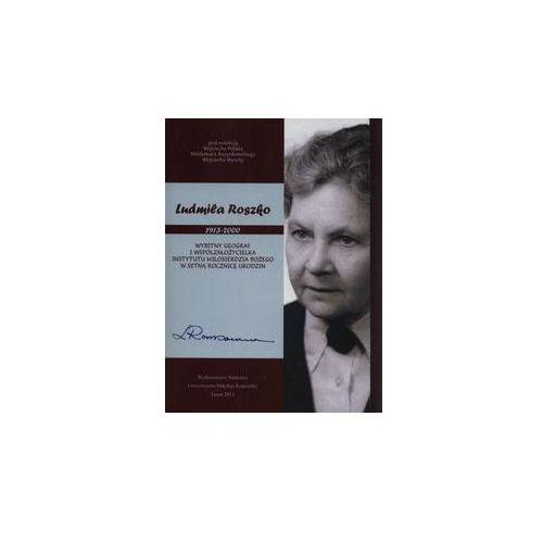 E-booki, Ludmiła Roszko (1913-2000). Wybitny geograf i współzałożycielka Instytutu Miłosierdzia Bożego w setną rocznicę urodzin - Wojciech Polak, Waldemar Rozynkowski, Wojciech Wysota