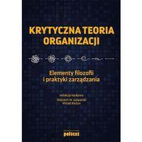 Biblioteka biznesu, Krytyczna teoria organizacji. Elementy filozofii i praktyki zarządzania - książka