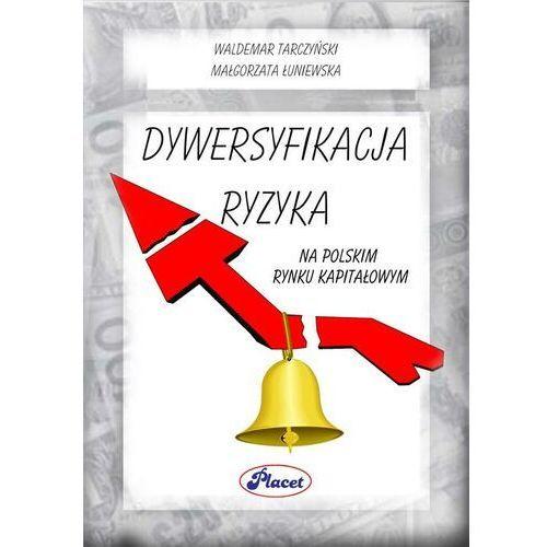Biblioteka biznesu, Dywersyfikacja ryzyka na polskim rynku kapitałowym - Waldemar Tarczyński - ebook