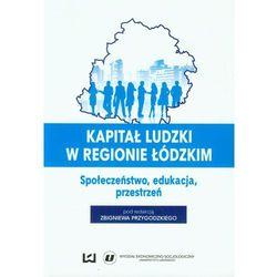 Kapitał ludzki w regionie łódzkim Społeczeństwo, edukacja, przestrzeń (opr. miękka)