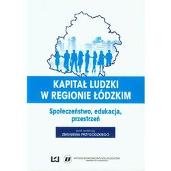 Kapitał ludzki w regionie łódzkim Społeczeństwo, edukacja, przestrzeń