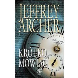 Krótko mówiąc - Jeffrey Archer + zakładka do książki GRATIS (opr. broszurowa)