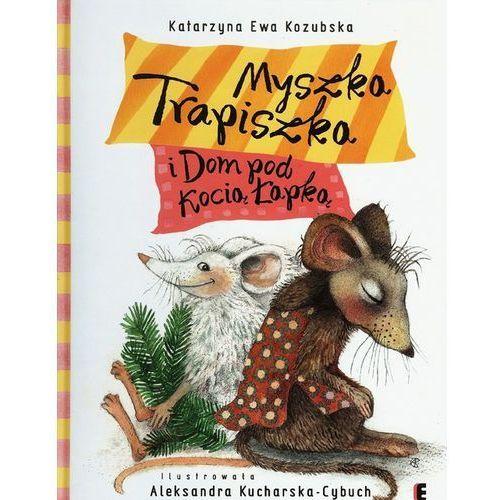 Książki dla dzieci, MYSZKA TRAPISZKA I DOM POD KOCIĄ ŁAPKĄ TW (opr. twarda)