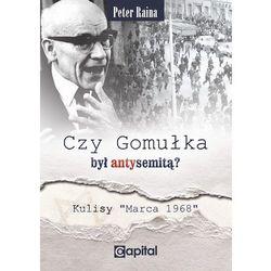 """Czy Gomułka był antysemitą? Kulisy """"Marca 1968"""" (opr. miękka)"""