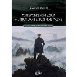 Korespondencja sztuk - Literatura i sztuki plastyczne - Katarzyna Wakuła - ebook