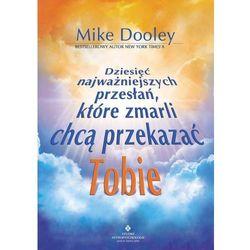Dziesięć najważniejszych przesłań, które zmarli chcą przekazać tobie - Mike Dooley (opr. miękka)