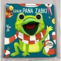 Książki dla dzieci, Przyjaciele do poduszki. Szalik Pana Żabki (opr. kartonowa)