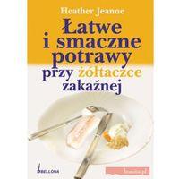 Hobby i poradniki, Łatwe i smaczne potrawy przy żółtaczce zakaźnej (opr. miękka)