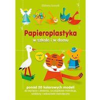 Książki dla dzieci, Papieroplastyka w szkole i w domu cz.2 (opr. broszurowa)
