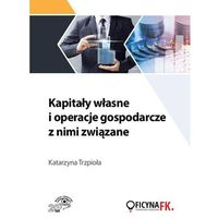 E-booki, Kapitały własne i operacje gospodarczez nimi związane - Katarzyna Trzpioła (PDF)
