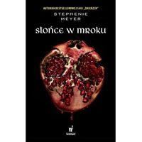 Literatura młodzieżowa, Słońce w mroku - stephenie meyer (opr. twarda)