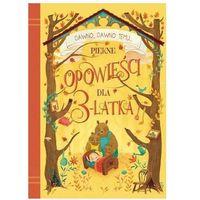 Książki dla dzieci, Dawno, dawno temu... Piękne opowieści dla 3-latka (opr. broszurowa)