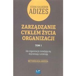 Zarządzanie cyklem życia organizacji Tom 1 - Kalderon Adizes Ichak (opr. miękka)