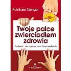 Twoje palce zwierciadłem zdrowia. Duchowa i psychosomatyczna diagnoza chorób - Reinhard Stengel (opr. miękka)