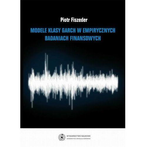 Biblioteka biznesu, Modele klasy GARCH w empirycznych badaniach finansowych - Piotr Fiszeder - ebook