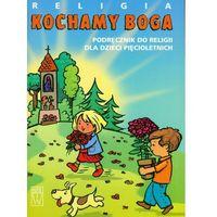 Pedagogika, Kochamy Boga - Podręcznik do religii dla 5 latków (opr. broszurowa)
