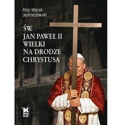 Św. Jan Paweł II Wielki na Drodze Chrystusa (opr. twarda)