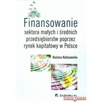 Książki o biznesie i ekonomii, Finansowanie sektora małych i średnich przedsiębiorstw ze źródeł pozabankowych (opr. miękka)