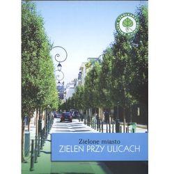 Zielone Miasto. Zieleń Przy Ulicach [Agnieszka Szulc] (opr. miękka)