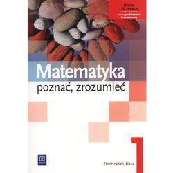 Matematyka Poznać Zrozumieć 1 Zbiór Zadań Zakres Podstawowy I Rozszerzony (opr. miękka)
