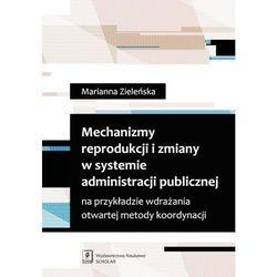 Mechanizmy reprodukcji i zmiany w systemie administracji publicznej - Wysyłka od 3,99 - porównuj ceny z wysyłką (opr. miękka)