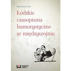 Łódzkie czasopisma humorystyczne w międzywojniu Bartłomiej Cieśla