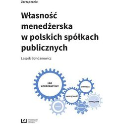 Własność menedżerska w polskich spółkach publicznych - Leszek Bohdanowicz (opr. miękka)