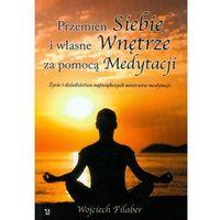 Paranauki i zjawiska paranormalne, Przemień siebie i własne wnętrze za pomocą Medytacji (opr. miękka)