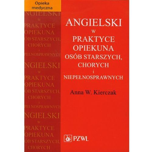 Książki medyczne, Angielski w praktyce opiekuna osób starszych, chorych i niepełnosprawnych (opr. miękka)