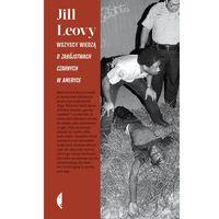 Reportaże, Wszyscy wiedzą. O zabójstwach czarnych w Ameryce - Jill Leovy (opr. twarda)