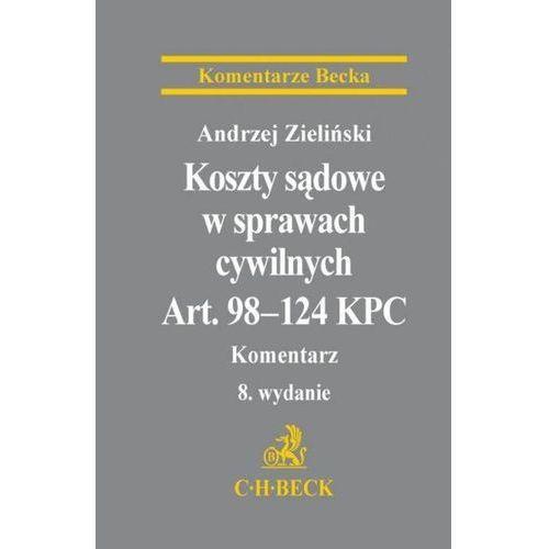 Książki prawnicze i akty prawne, Koszty sądowe w sprawach cywilnych Art. 98-124 KPC Komentarz (opr. twarda)