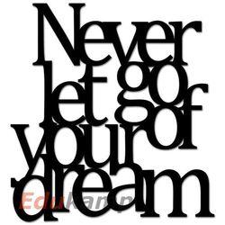 Napis na ścianę NEVER LET GO OF YOUR DREAM czarny NLG1-1