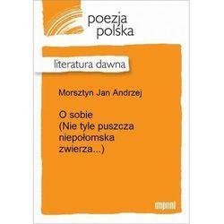 O sobie (Nie tyle puszcza niepołomska zwierza...) - Jan Andrzej Morsztyn