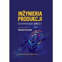 Biblioteka biznesu, Inżynieria produkcji - kompendium wiedzy - Ryszard Knosala (opr. twarda)