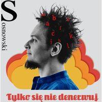 Pozostała muzyka rozrywkowa, Tylko Si Nie Denerwuj - Sosnowski (Płyta CD)