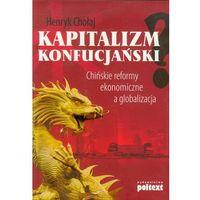 Biblioteka biznesu, Kapitalizm konfucjański Chińskie reformy ekonomiczne a globalizacja (opr. miękka)