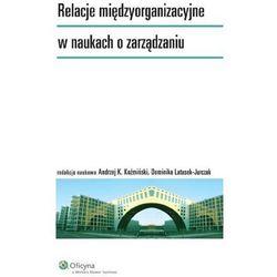Relacje międzyorganizacyjne w naukach o zarządzaniu [PRZEDSPRZEDAŻ] (opr. broszurowa)
