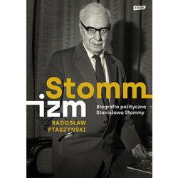 Stommizm Biografia polityczna Stanisława Stommy (opr. twarda)