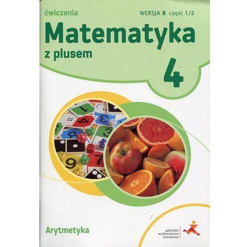Pozostałe książki, Matematyka z plusem. Klasa 4. Szkoła podst. Arytmetyka. Ćwiczenia Wersja B Praca zbiorowa