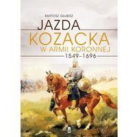E-booki, Jazda kozacka w armii koronnej 1549-1696 - Bartosz Głubisz
