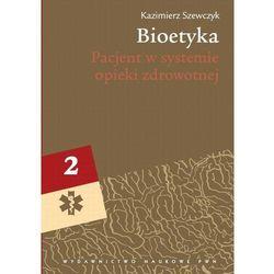 Bioetyka, t. 2. Pacjent w systemie opieki zdrowotnej - Kazimierz Szewczyk - ebook