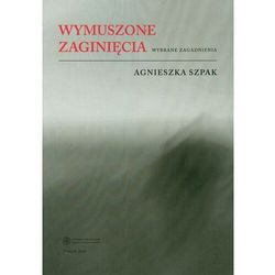 Wymuszone zaginięcia. Wybrane zagadnienia - Agnieszka Szpak - ebook