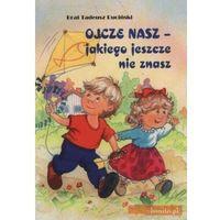 Książki dla dzieci, Ojcze nasz, jakiego jeszcze nie znasz (opr. broszurowa)