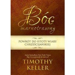 Bóg marnotrawny. Powrót do istoty wiary chrześcijańskiej (opr. broszurowa)