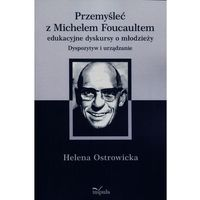 Filozofia, Przemyśleć z Michelem Foucaultem edukacyjne dyskursy o młodzieży - Wysyłka od 3,99 - porównuj ceny z wysyłką (opr. miękka)
